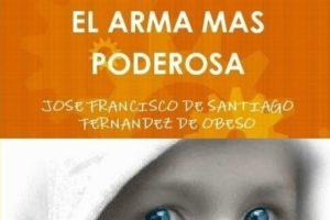 El arma más poderosa, de José Francisco de Santiago Fdez de Obeso