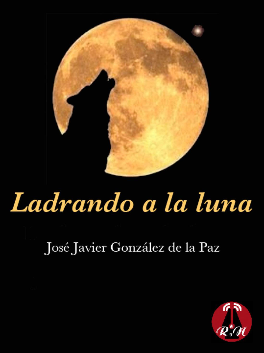 Ladrando a la luna, de  José J. González de la Paz