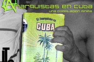 Los agentes latinoamericanos de la USAID en Cuba, la Seguridad del Estado, y nosotros los anarquistas